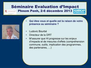 Séminaire Evaluation d'Impact Phnom Penh, 2-6 décembre 2013