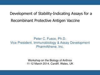 Peter C. Fusco, Ph.D. Vice President, Immunobiology & Assay Development PharmAthene, Inc.