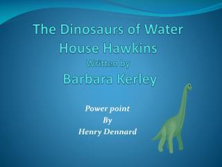 The Dinosaurs of Water House Hawkins  Written by  Barbara  K erley