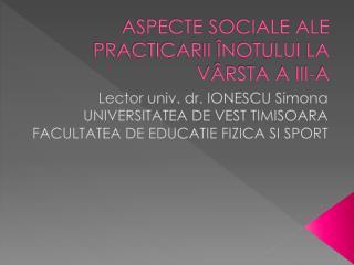 ASPECTE SOCIALE ALE PRACTICARII �NOTULUI LA V�RSTA A III-A