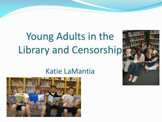 Young Adults in the  Library and Censorship Katie LaMantia