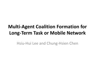 Multi-Agent Coalition Formation for Long-Term Task or Mobile Network