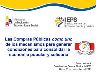 Grace Llerena S. Coordinadora General Técnica del IEPS Quito, 25 de noviembre del 2013