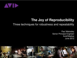 The Joy of Reproducibility Three techniques for robustness and repeatability Paul Walmsley
