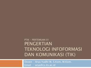 PTIK  -  Pertemuan 01 PENGERTIAN TEKNOLOGI INFOFORMASI  DAN  KOMUNIKASI  ( TIK )