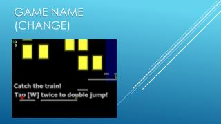 Game Name  (Change)