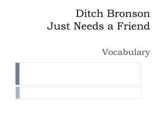 Ditch Bronson  Just Needs a Friend