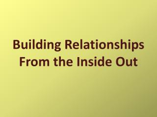 Building Relationships From the Inside Out