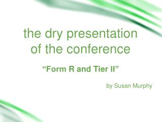 the dry presentation  of  the conference