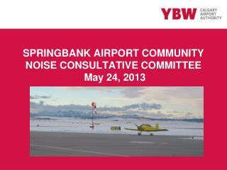 SPRINGBANK AIRPORT COMMUNITY  NOISE  CONSULTATIVE COMMITTEE May 24, 2013