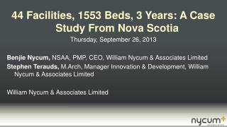 44 Facilities, 1553 Beds,3 Years: A Case Study From Nova Scotia Thursday , September 26, 2013