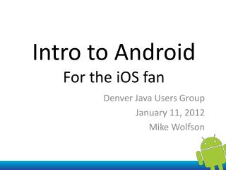 Intro to Android  For the  iOS fan
