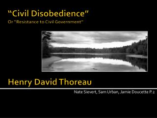 """Civil Disobedience"" Or ""Resistance to Civil Government"" Henry David Thoreau"