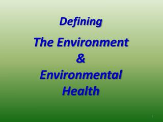 Defining The Environment &  Environmental Health