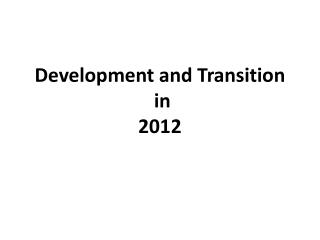 Development and Transition   in  2012