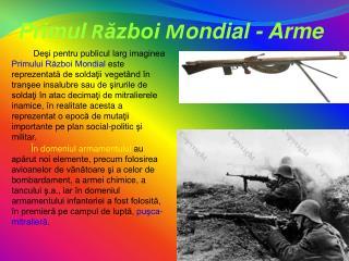 Primul  R ăzboi  M ondial - Arme