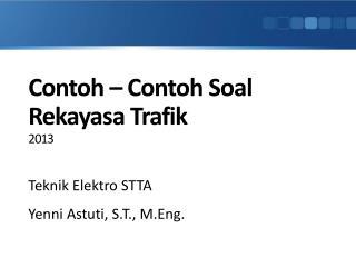Contoh  –  Contoh Soal Rekayasa Trafik 2013