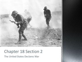 Chapter 18 Section 2 The United States Declares War
