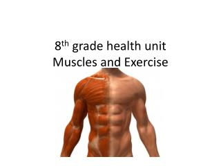 8 th  grade health unit Muscles and Exercise