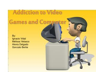 Addiction to Video Games and Computer