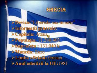 "GRECIA Deviza : "" Libertate sau moarte "" Informaţii generale : Capitala : Atena"