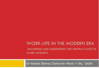 Work-life in the modern era examining and addressing the central place of work intensity
