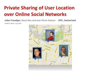 Private Sharing of User Location  over Online Social Networks