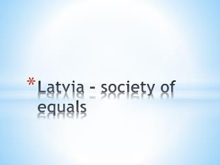 Latvia –  society  of  equals