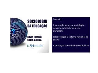 Sumário: A educação antes da sociologia: pensar a educação antes de Durkheim.
