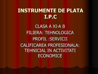 INSTRUMENTE DE PLATA I.P.C