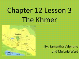 Chapter 12 Lesson 3 The Khmer
