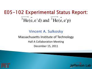 E05-102 Experimental Status Report: