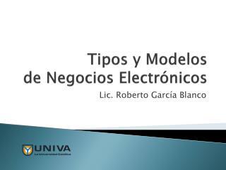 Tipos y Modelos  de Negocios Electr nicos