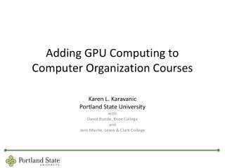 Adding GPU Computing to Computer  Organization Courses