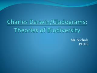 Charles  Darwin/Cladograms:  Theories of Biodiversity
