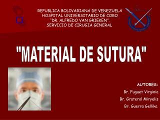 REPUBLICA BOLIVARIANA DE VENEZUELA HOSPITAL UNIVERSITARIO DE CORO    DR. ALFREDO VAN GRIEKEN . SERVICIO DE CIRUGIA GENER