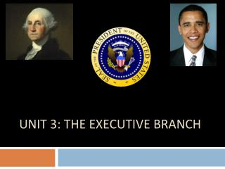 Unit  3:  The Executive Branch