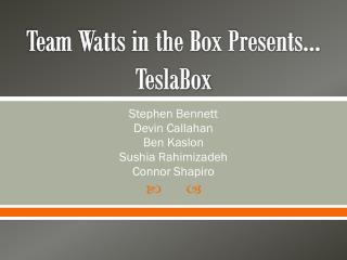 Team Watts in the Box Presents… TeslaBox