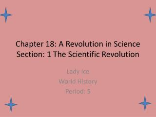 Chapter 18: A Revolution in Science Section: 1 The Scientific Revolution
