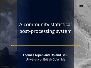 A community statistical post-processing system
