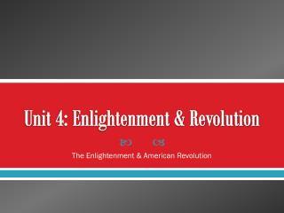 Unit 4: Enlightenment & Revolution