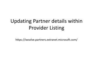 Updating Partner details within Provider Listing https://iwsolve.partners.extranet.microsoft.com/