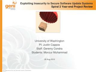 Exploiting Insecurity to Secure Software Update Systems Spiral 2 Year-end Project Review