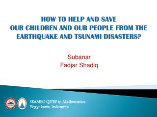 HOW TO HELP AND SAVE OUR CHILDREN AND OUR PEOPLE FROM THE EARTHQUAKE AND TSUNAMI DISASTERS?