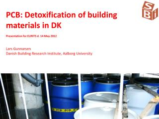 PCB : Detoxification of  building materials  in DK  Presentation for EURITS d. 14 May 2012