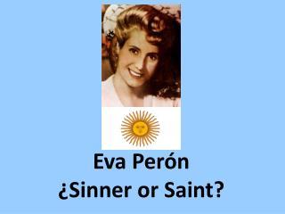 Eva Perón ¿ Sinner or  Saint?
