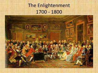 The Enlightenment 1700 - 1800