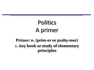 Politics A primer