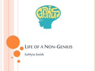 Life of a Non-Genius