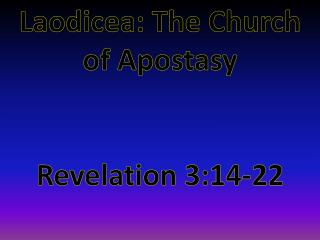 Laodicea: The Church of Apostasy Revelation 3:14-22